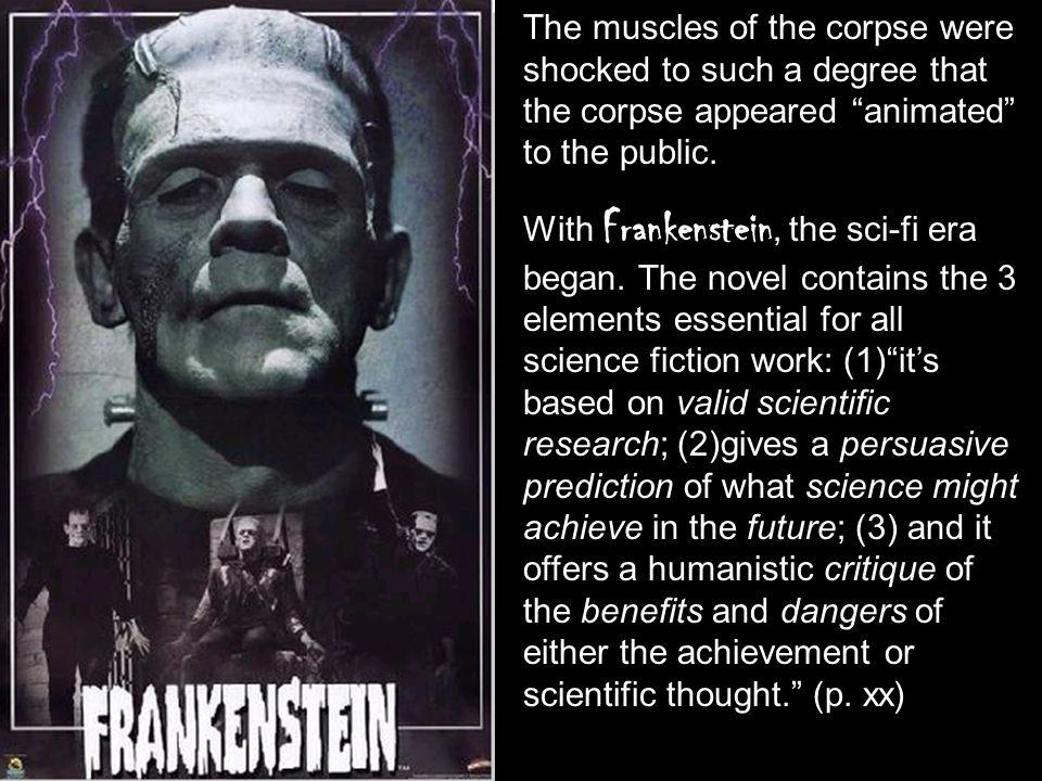 The muscles of the corpse were shocked to such a degree that the corpse appeared animated to the public. With Frankenstein, the sci-fi era began. The