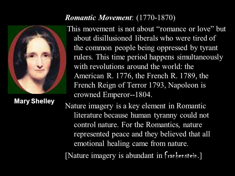 Romantic Movement: (1770-1870) This movement is not about romance or love but about disillusioned liberals who were tired of the common people being o