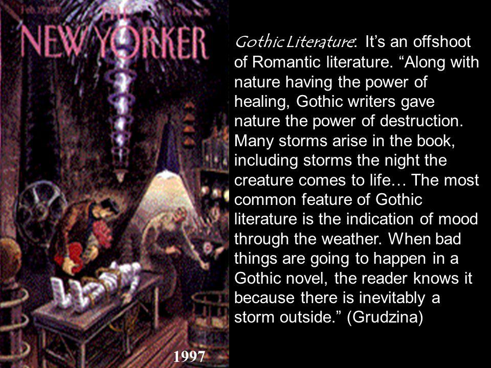 1997 Gothic Literature: Its an offshoot of Romantic literature.