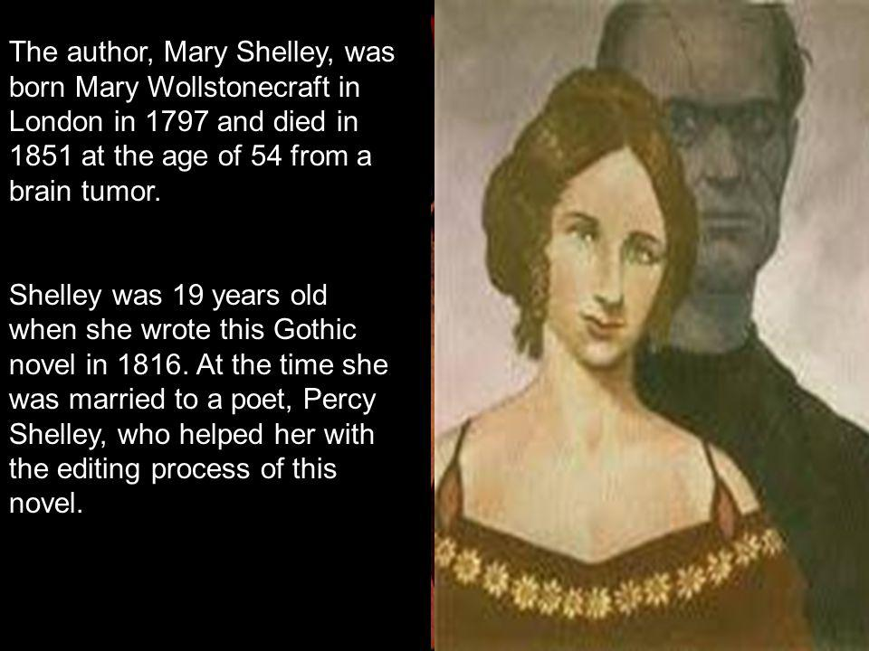 1931 The author, Mary Shelley, was born Mary Wollstonecraft in London in 1797 and died in 1851 at the age of 54 from a brain tumor.
