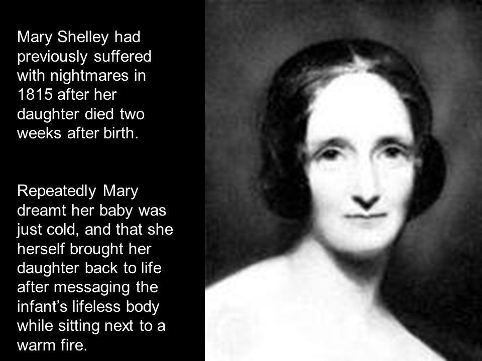 1931 Mary Shelley had previously suffered with nightmares in 1815 after her daughter died two weeks after birth. Repeatedly Mary dreamt her baby was j