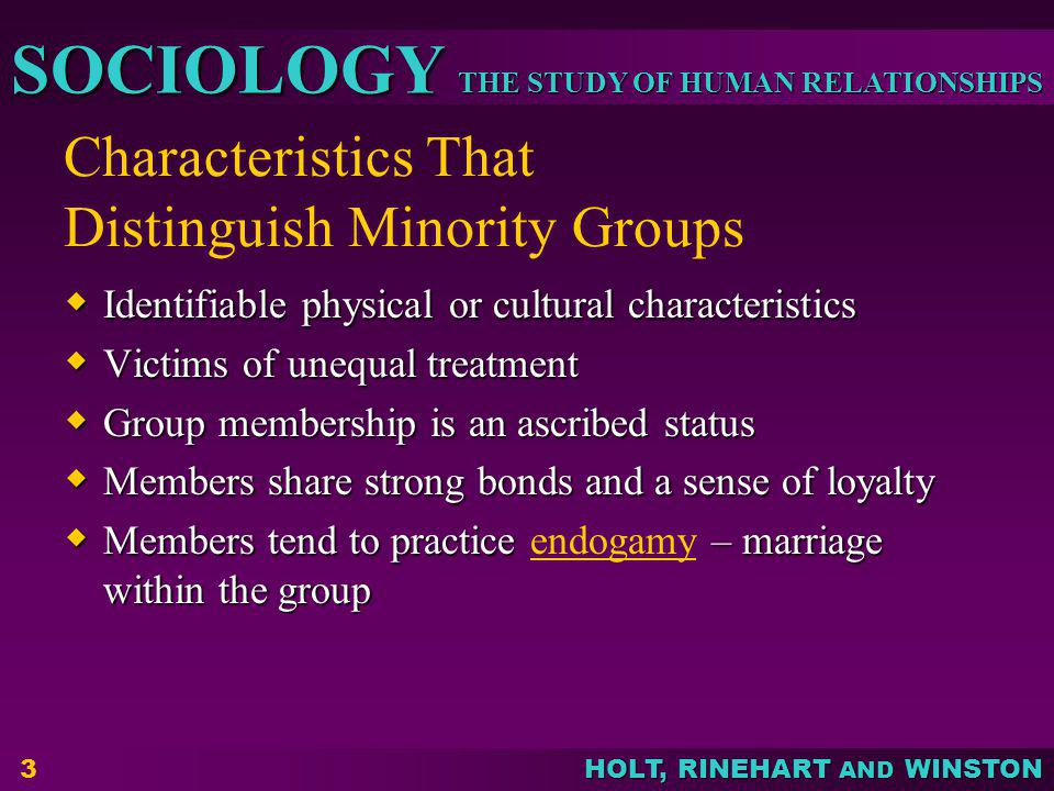 THE STUDY OF HUMAN RELATIONSHIPS SOCIOLOGY HOLT, RINEHART AND WINSTON 3 Characteristics That Distinguish Minority Groups Identifiable physical or cult