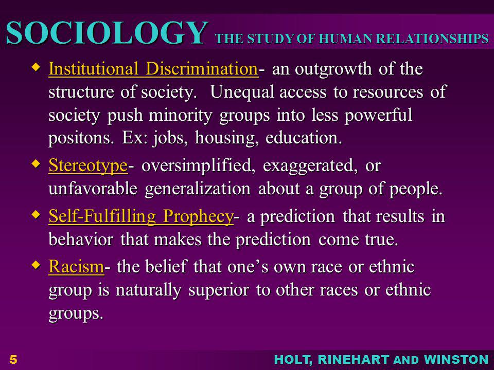 THE STUDY OF HUMAN RELATIONSHIPS SOCIOLOGY HOLT, RINEHART AND WINSTON Institutional Discrimination- an outgrowth of the structure of society. Unequal