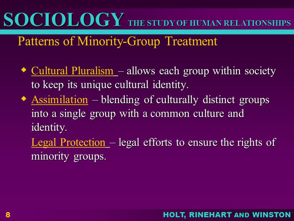 THE STUDY OF HUMAN RELATIONSHIPS SOCIOLOGY HOLT, RINEHART AND WINSTON 8 Patterns of Minority-Group Treatment – allows each group within society to kee