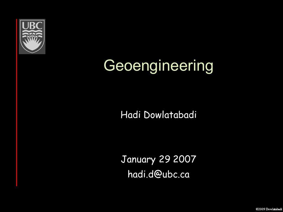 ©2009 Dowlatabadi Geoengineering Hadi Dowlatabadi January 29 2007 hadi.d@ubc.ca