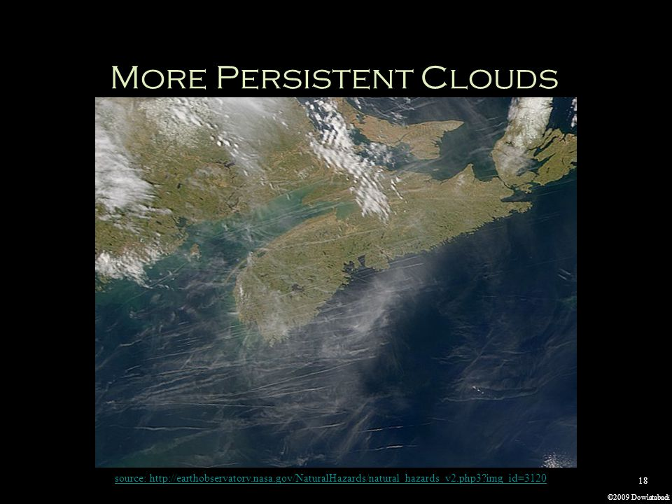 ©2009 Dowlatabadi 18 More Persistent Clouds source: http://earthobservatory.nasa.gov/NaturalHazards/natural_hazards_v2.php3 img_id=3120