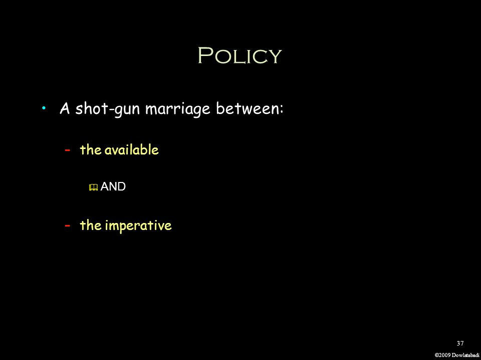 ©2009 Dowlatabadi 37 Policy A shot-gun marriage between: –the available AND –the imperative