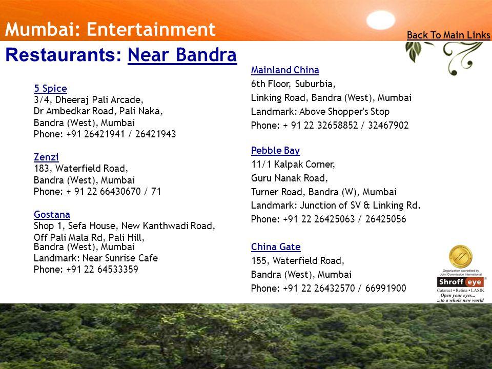 5 Spice 3/4, Dheeraj Pali Arcade, Dr Ambedkar Road, Pali Naka, Bandra (West), Mumbai Phone: +91 26421941 / 26421943 Zenzi 183, Waterfield Road, Bandra