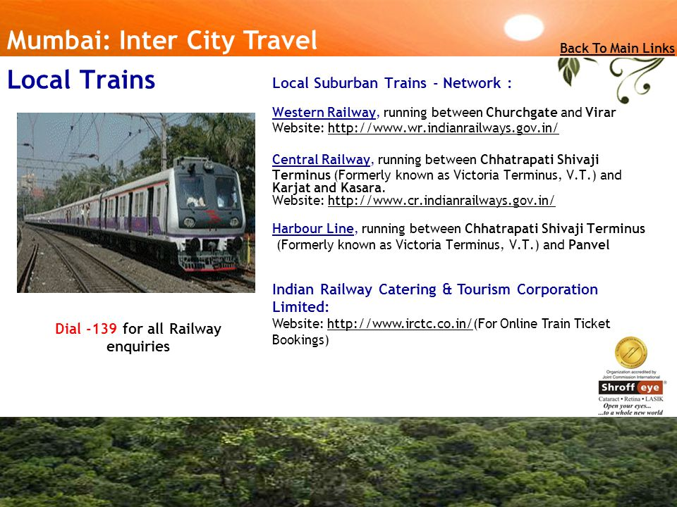Local Suburban Trains - Network : Western Railway, running between Churchgate and Virar Website: http://www.wr.indianrailways.gov.in///www.wr.indianra