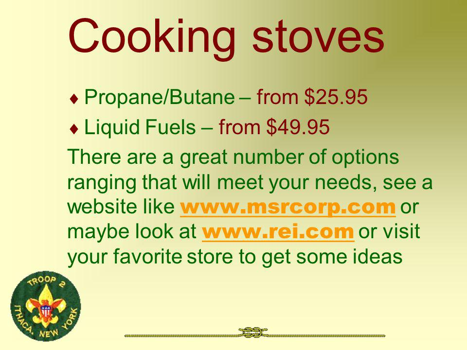 Cooking stoves Propane/Butane – from $25.95 Liquid Fuels – from $49.95 There are a great number of options ranging that will meet your needs, see a we