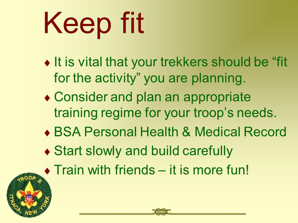 Keep fit It is vital that your trekkers should be fit for the activity you are planning.