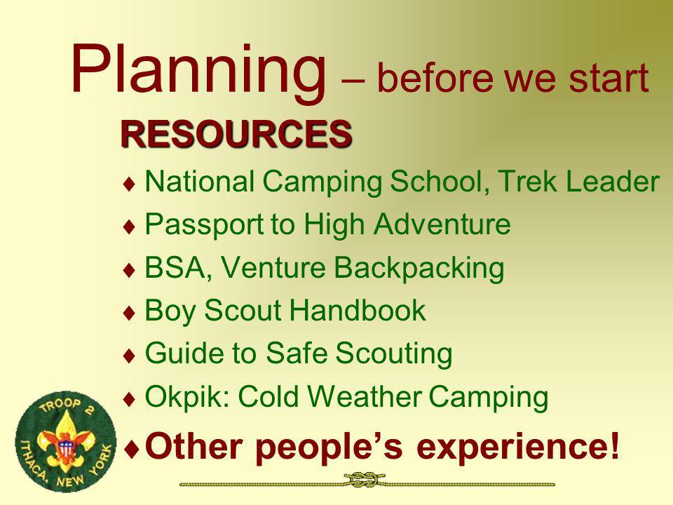 Planning – before we start RESOURCES National Camping School, Trek Leader Passport to High Adventure BSA, Venture Backpacking Boy Scout Handbook Guide