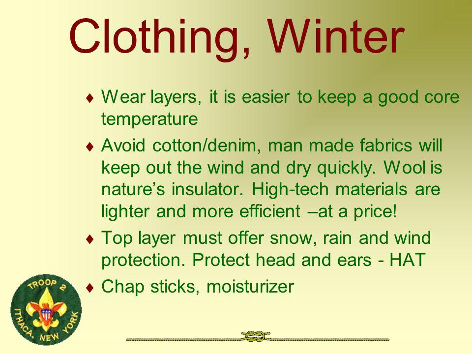 Clothing, Winter Wear layers, it is easier to keep a good core temperature Avoid cotton/denim, man made fabrics will keep out the wind and dry quickly.