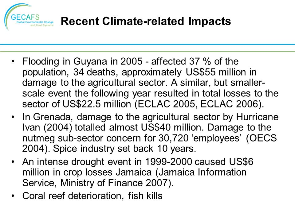 Recent Climate-related Impacts Flooding in Guyana in 2005 - affected 37 % of the population, 34 deaths, approximately US$55 million in damage to the a