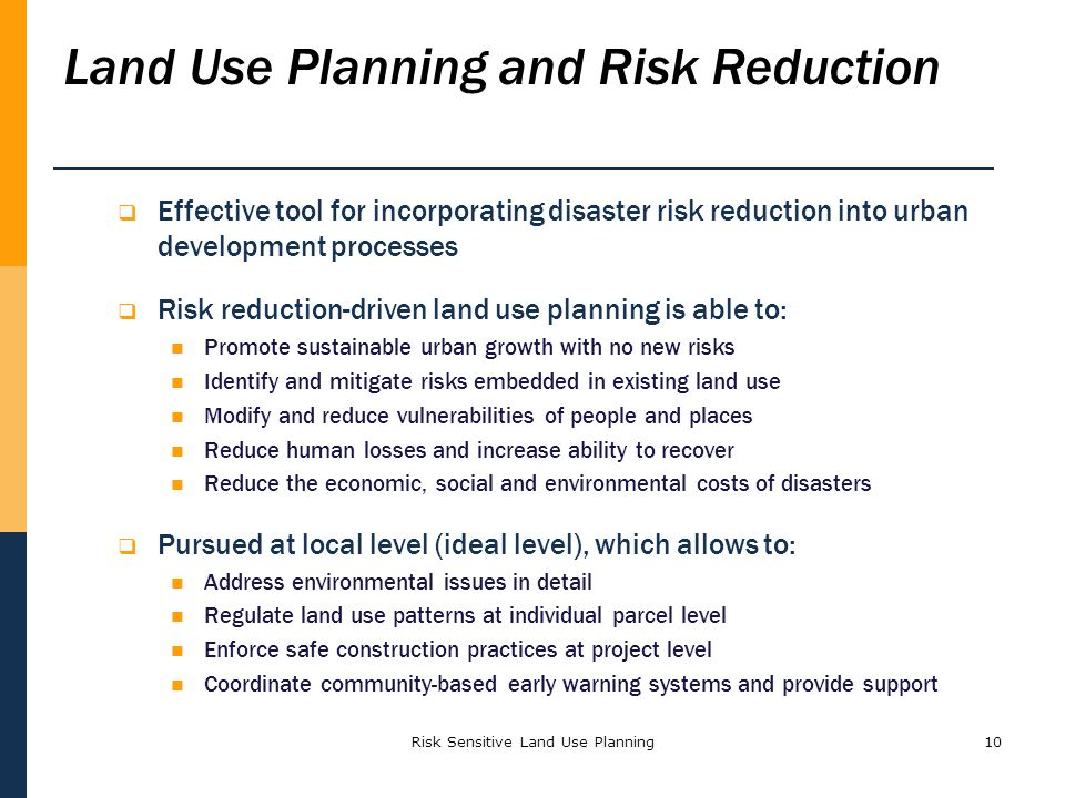 Risk Sensitive Land Use Planning10 Land Use Planning and Risk Reduction Effective tool for incorporating disaster risk reduction into urban developmen