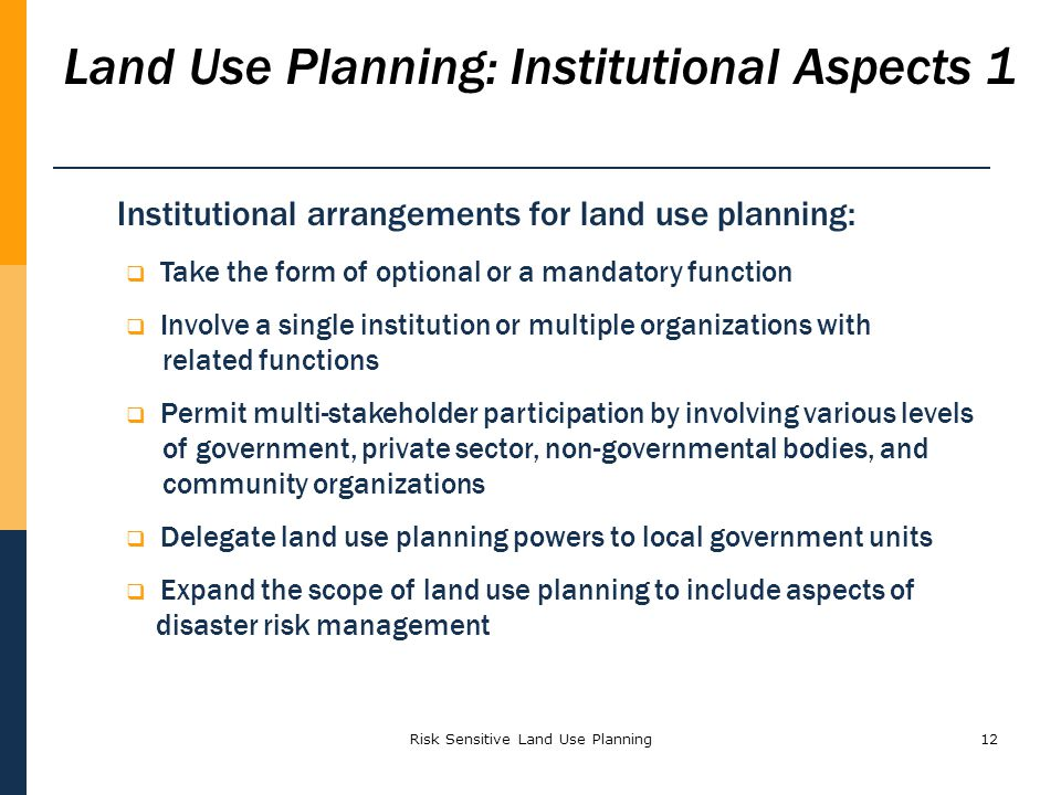 Risk Sensitive Land Use Planning12 Land Use Planning: Institutional Aspects 1 Institutional arrangements for land use planning: Take the form of optio