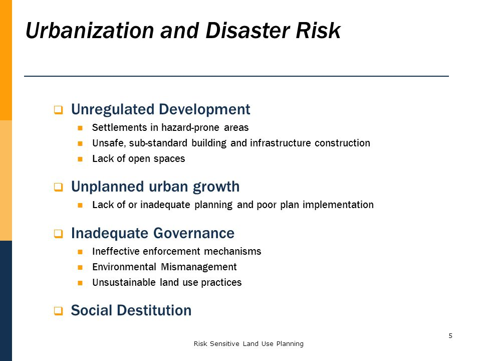 Risk Sensitive Land Use Planning5 Unregulated Development Settlements in hazard-prone areas Unsafe, sub-standard building and infrastructure construct
