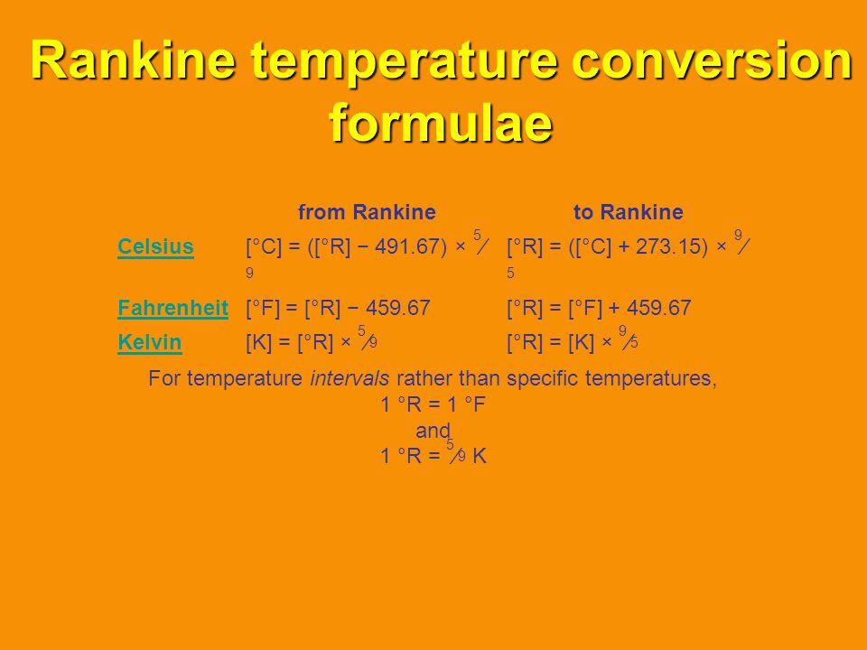 Rankine temperature conversion formulae from Rankineto Rankine Celsius[°C] = ([°R] 491.67) × 5 9 [°R] = ([°C] + 273.15) × 9 5 Fahrenheit[°F] = [°R] 45