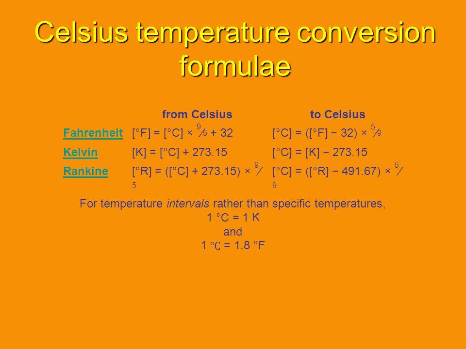 Celsius temperature conversion formulae from Celsiusto Celsius Fahrenheit[°F] = [°C] × 9 5 + 32[°C] = ([°F] 32) × 5 9 Kelvin[K] = [°C] + 273.15[°C] =