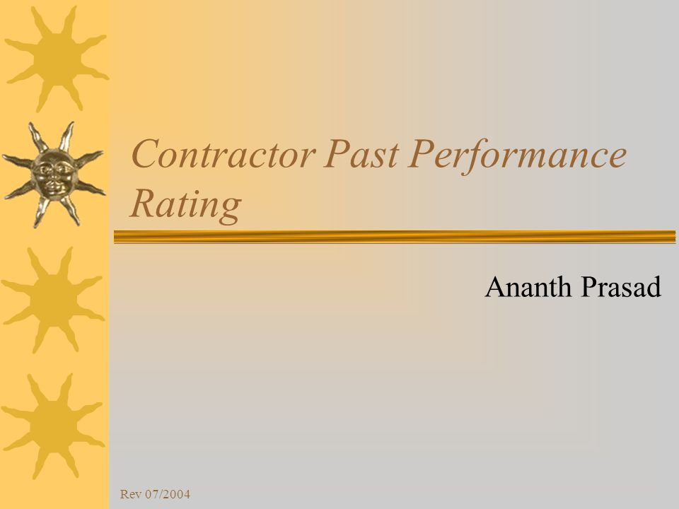 Rev 07/2004 Contractor Past Performance Rating Ananth Prasad