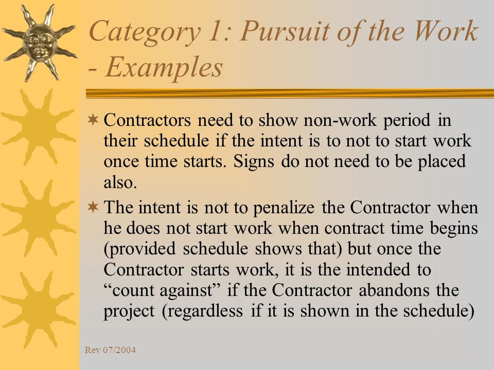 Rev 07/2004 Category 1: Pursuit of the Work - Examples Contractors need to show non-work period in their schedule if the intent is to not to start work once time starts.