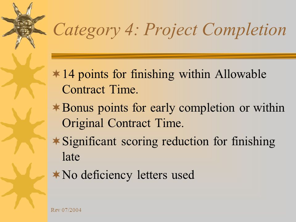 Rev 07/2004 Category 4: Project Completion 14 points for finishing within Allowable Contract Time.
