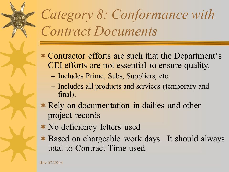 Rev 07/2004 Category 8: Conformance with Contract Documents Contractor efforts are such that the Departments CEI efforts are not essential to ensure quality.