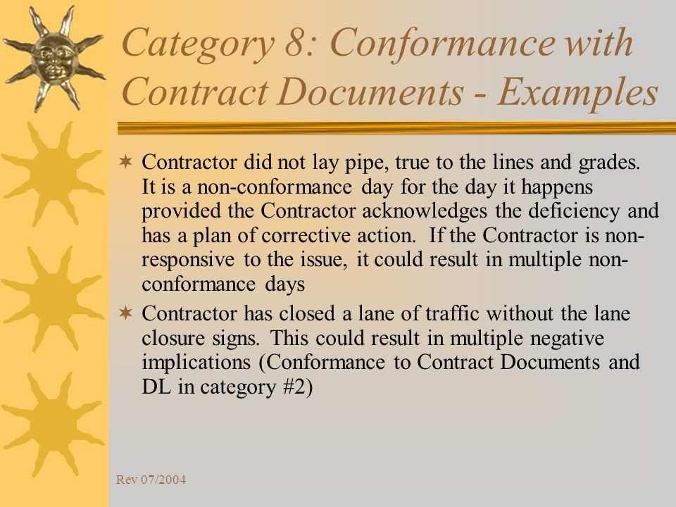 Rev 07/2004 Category 8: Conformance with Contract Documents - Examples Contractor did not lay pipe, true to the lines and grades.