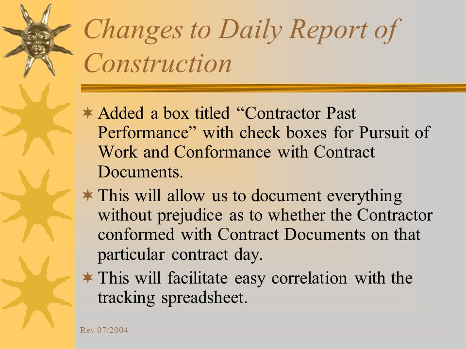 Rev 07/2004 Changes to Daily Report of Construction Added a box titled Contractor Past Performance with check boxes for Pursuit of Work and Conformance with Contract Documents.