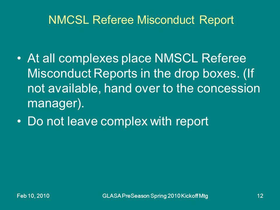 Feb 10, 2010GLASA PreSeason Spring 2010 Kickoff Mtg12 NMCSL Referee Misconduct Report At all complexes place NMSCL Referee Misconduct Reports in the drop boxes.