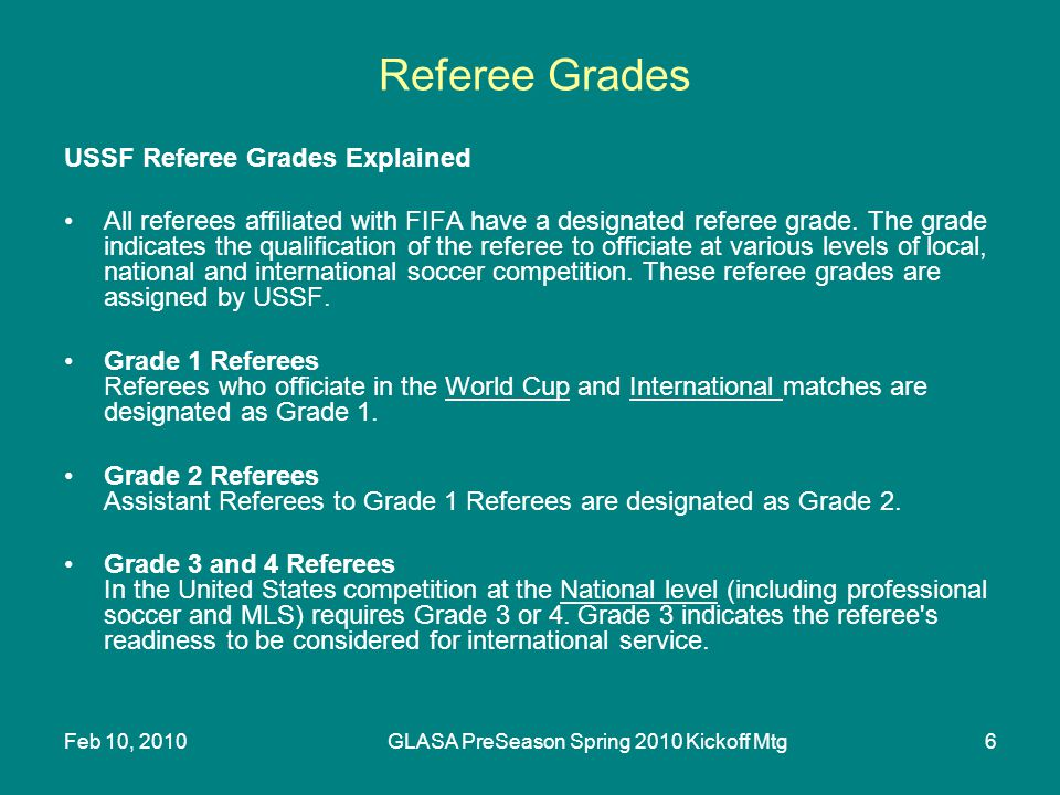 Feb 10, 2010GLASA PreSeason Spring 2010 Kickoff Mtg6 Referee Grades USSF Referee Grades Explained All referees affiliated with FIFA have a designated referee grade.