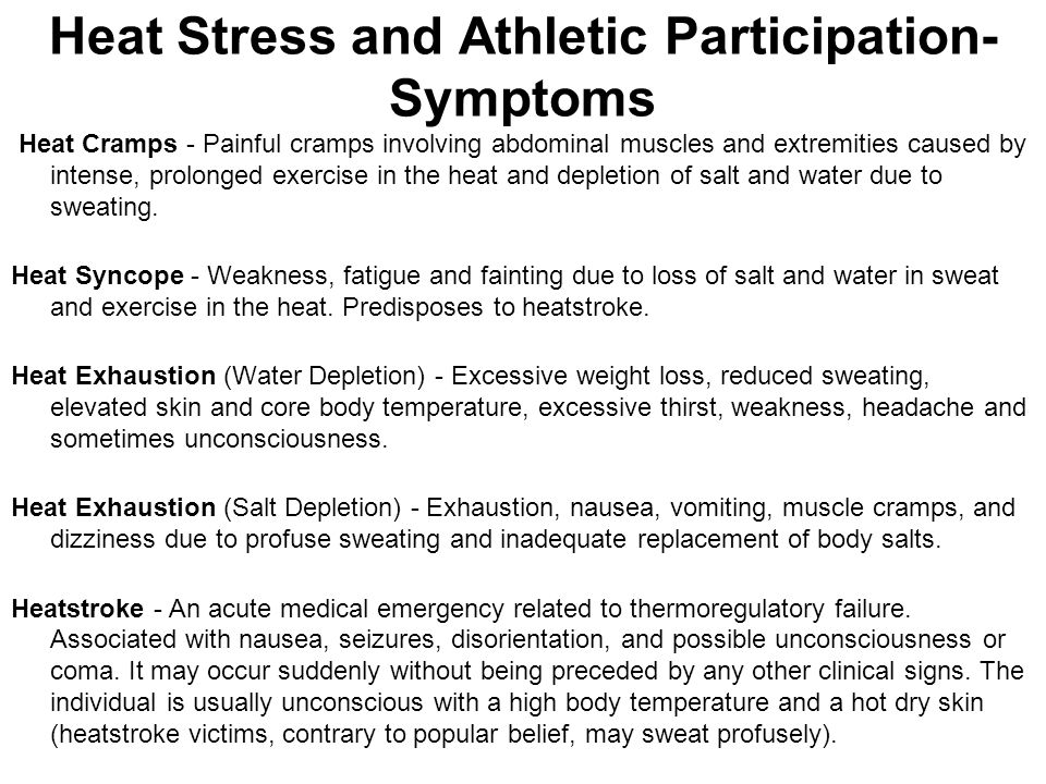 Heat Stress and Athletic Participation- Symptoms Heat Cramps - Painful cramps involving abdominal muscles and extremities caused by intense, prolonged