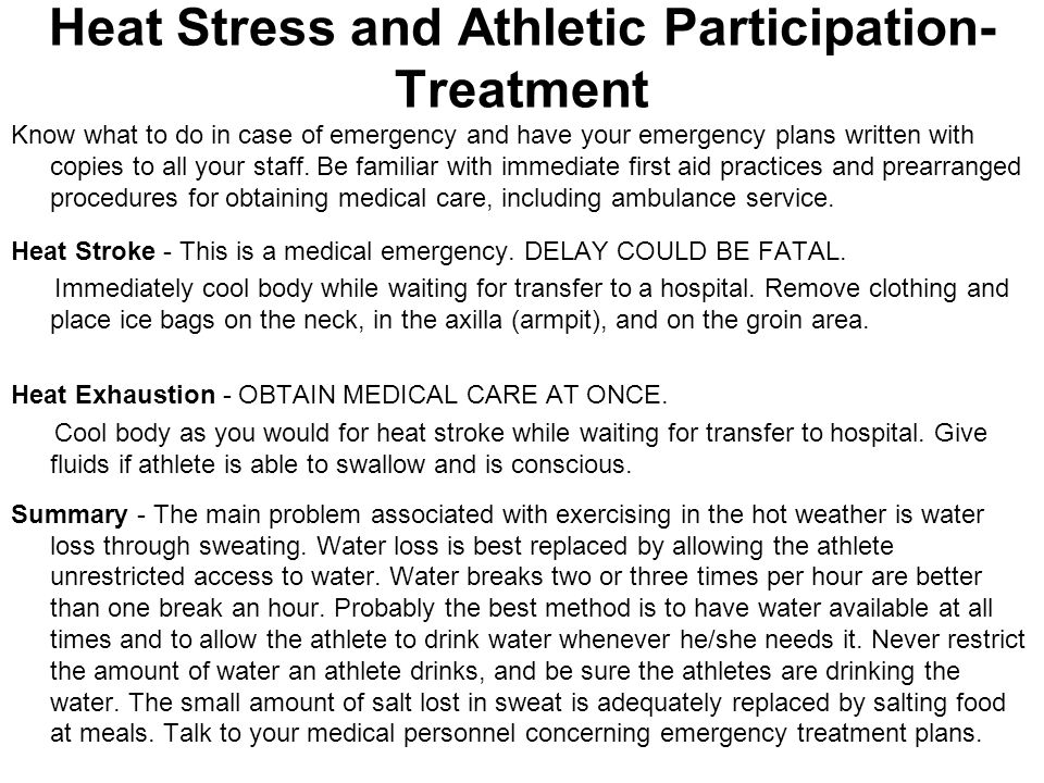 Heat Stress and Athletic Participation- Treatment Know what to do in case of emergency and have your emergency plans written with copies to all your s