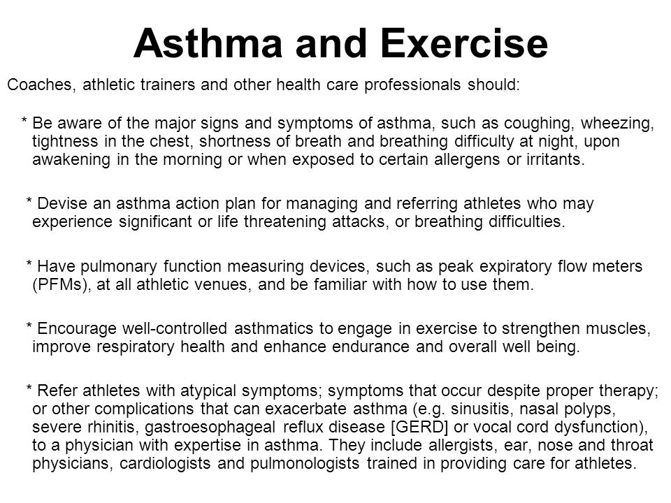 Asthma and Exercise Coaches, athletic trainers and other health care professionals should: * Be aware of the major signs and symptoms of asthma, such