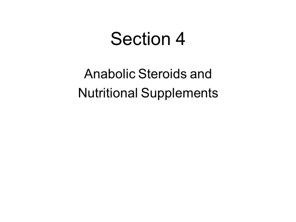 Section 4 Anabolic Steroids and Nutritional Supplements