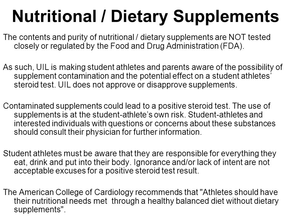 Nutritional / Dietary Supplements The contents and purity of nutritional / dietary supplements are NOT tested closely or regulated by the Food and Dru