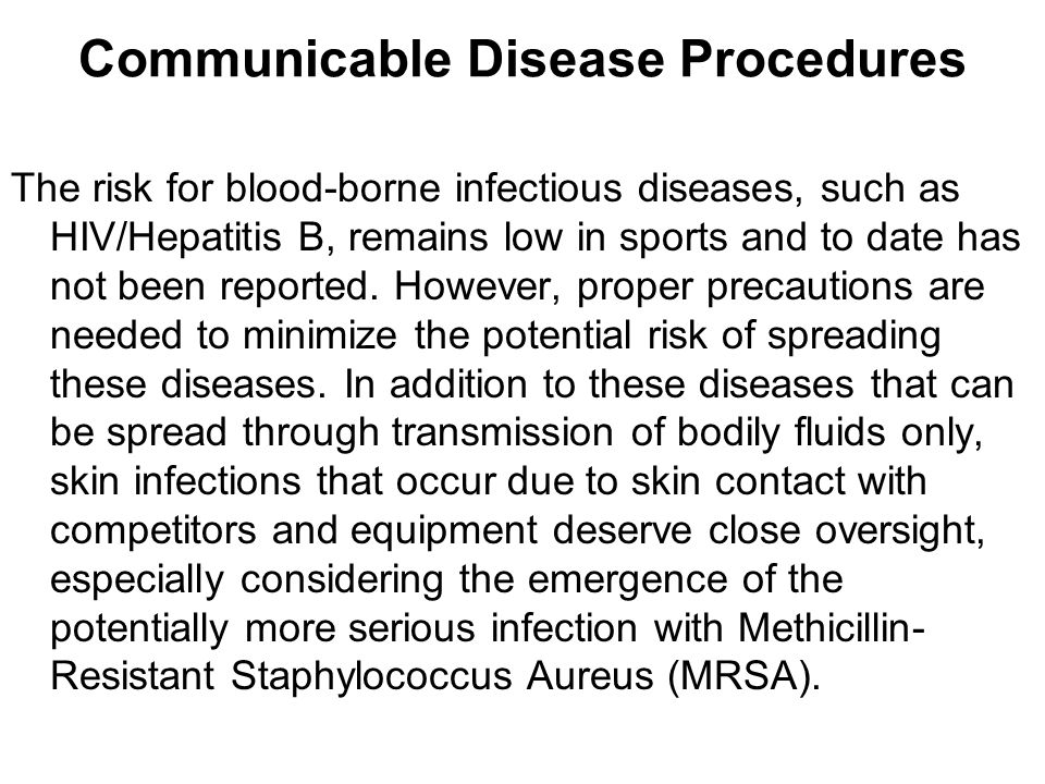 Communicable Disease Procedures The risk for blood-borne infectious diseases, such as HIV/Hepatitis B, remains low in sports and to date has not been
