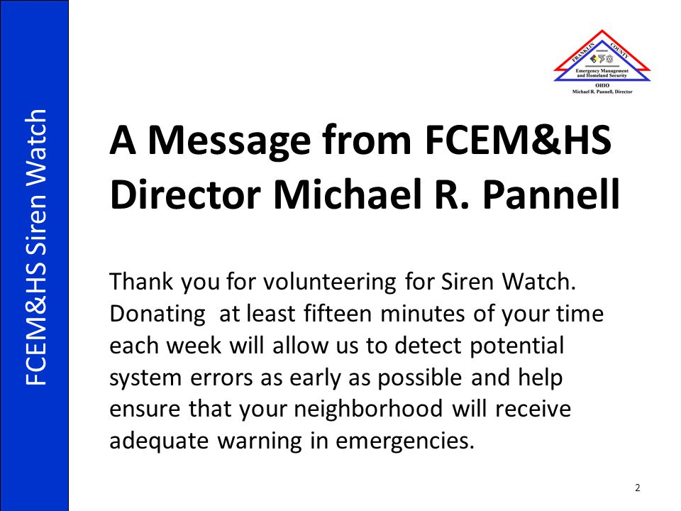 A Message from FCEM&HS Director Michael R. Pannell Thank you for volunteering for Siren Watch. Donating at least fifteen minutes of your time each wee