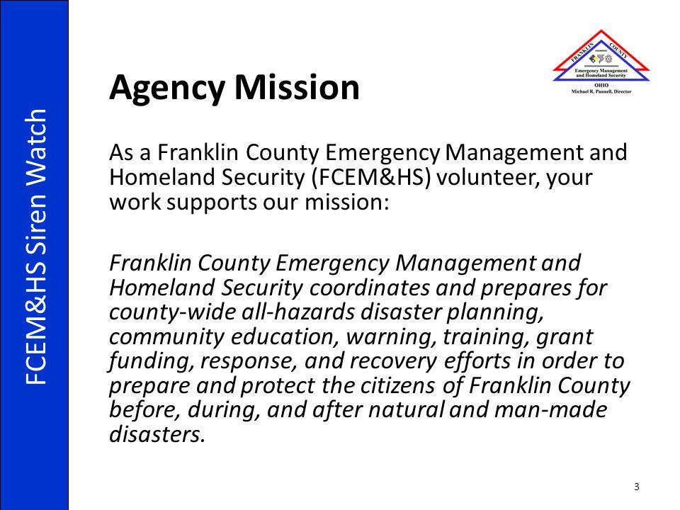 Agency Mission As a Franklin County Emergency Management and Homeland Security (FCEM&HS) volunteer, your work supports our mission: Franklin County Em