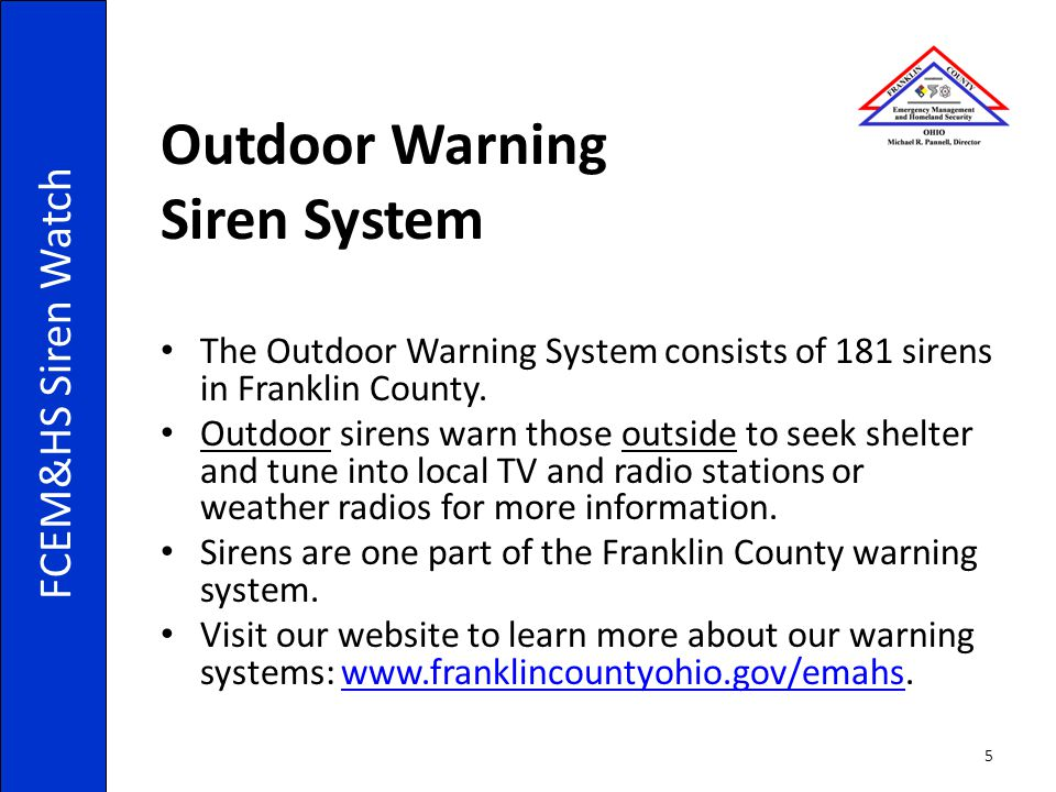Outdoor Warning Siren System The Outdoor Warning System consists of 181 sirens in Franklin County. Outdoor sirens warn those outside to seek shelter a