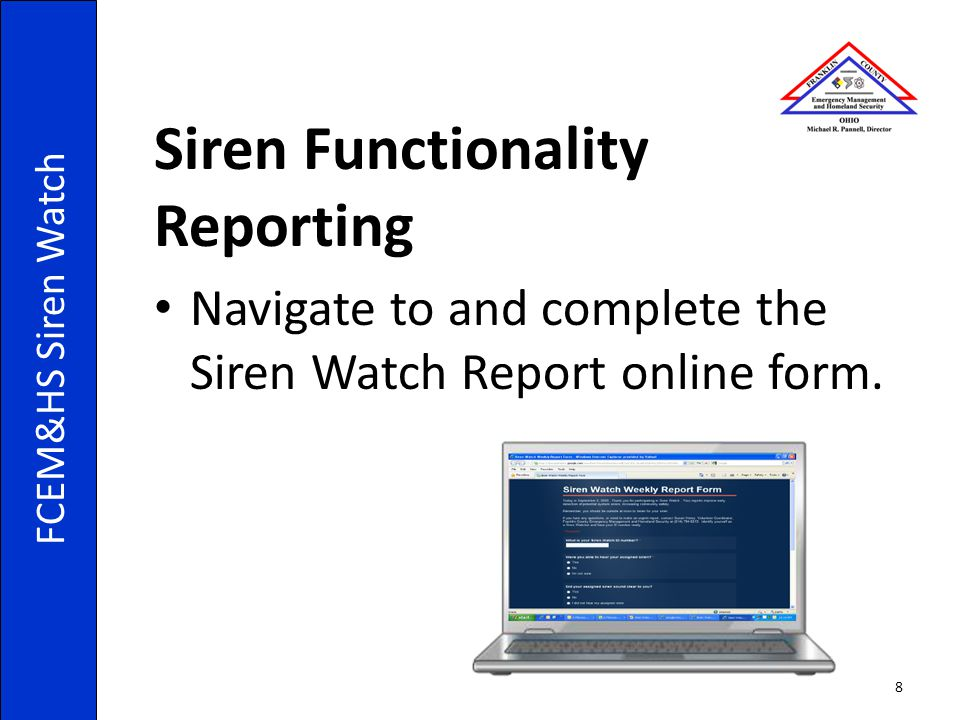 Siren Functionality Reporting Navigate to and complete the Siren Watch Report online form. FCEM&HS Siren Watch 8
