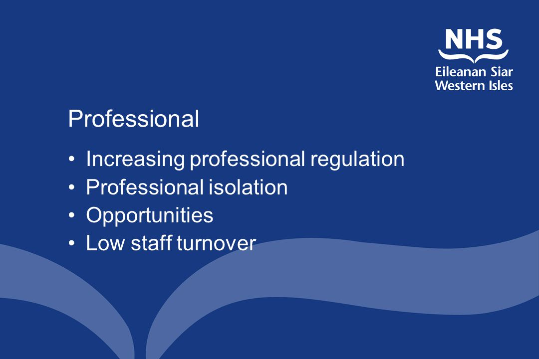 Professional Increasing professional regulation Professional isolation Opportunities Low staff turnover