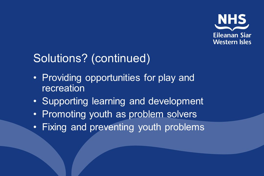 Solutions? (continued) Providing opportunities for play and recreation Supporting learning and development Promoting youth as problem solvers Fixing a