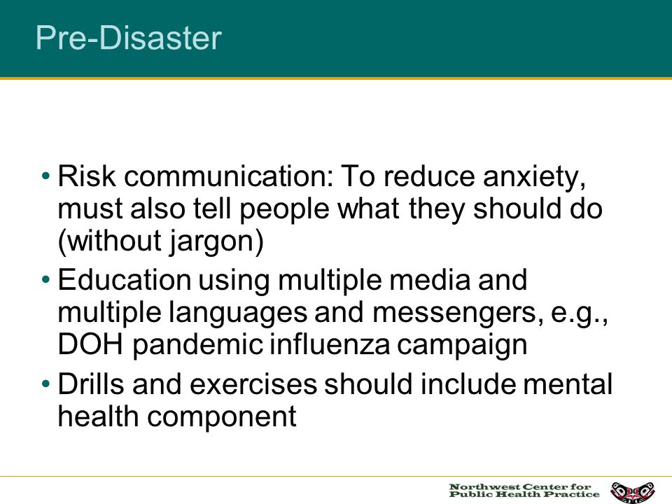 Risk communication: To reduce anxiety, must also tell people what they should do (without jargon) Education using multiple media and multiple language