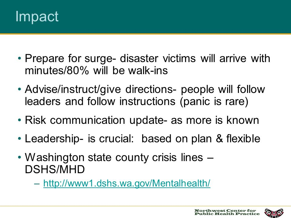 Impact Prepare for surge- disaster victims will arrive with minutes/80% will be walk-ins Advise/instruct/give directions- people will follow leaders a