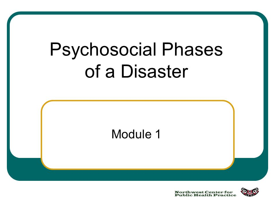Psychosocial Phases of a Disaster Module 1