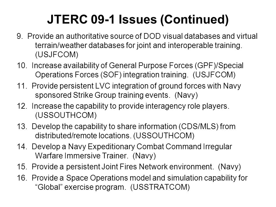 JTERC 09-1 Issues (Continued) 9. Provide an authoritative source of DOD visual databases and virtual terrain/weather databases for joint and interoper