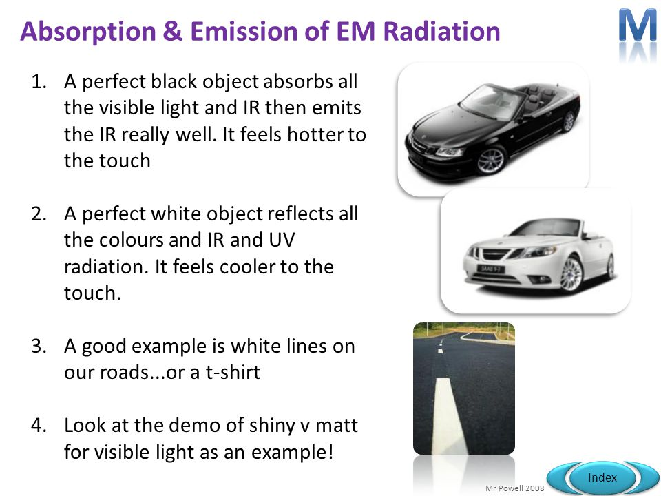 Mr Powell 2008 Index Absorption & Emission of EM Radiation 1.A perfect black object absorbs all the visible light and IR then emits the IR really well