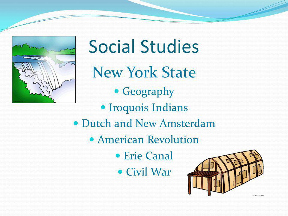 Social Studies New York State Geography Iroquois Indians Dutch and New Amsterdam American Revolution Erie Canal Civil War