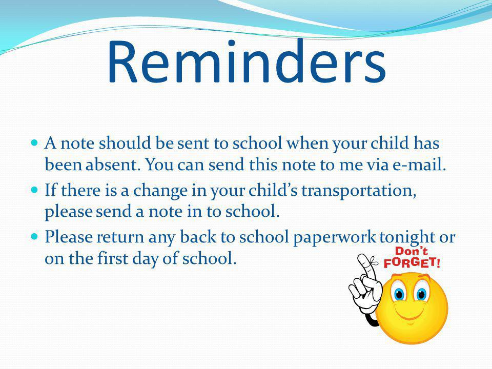 Reminders A note should be sent to school when your child has been absent.